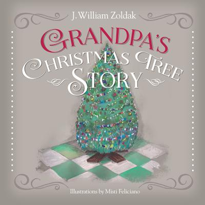 Grandpa's Christmas Tree Story - Zoldak, J William