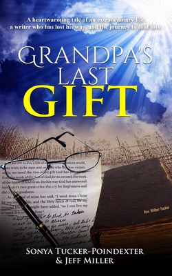 Grandpa's Last Gift: A heartwarming tale of an extraordinary life, a writer whose lost his way, and the journey to find love. - Miller, Jeff, and Tucker-Poindexter, Sonya