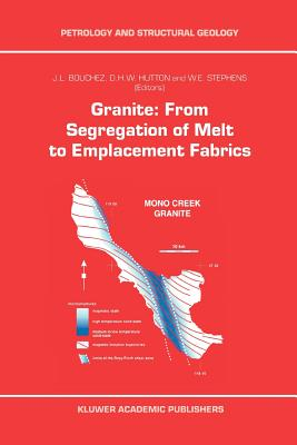 Granite: From Segregation of Melt to Emplacement Fabrics - Bouchez, J.-L. (Editor), and Hutton, D. (Editor), and Stephens, W.E. (Editor)