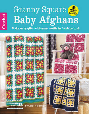 Granny Square Baby Afghans: Make Easy Gifts with Easy Motifs in Fresh Colors! - Holding, Carol
