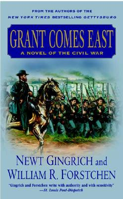 Grant Comes East - Gingrich, Newt, Dr., and Forstchen, William R, Dr., Ph.D., and Hanser, Albert S (Editor)