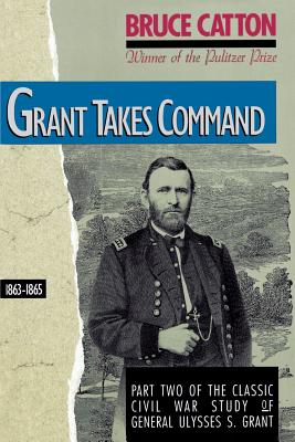 Grant Takes Command: 1863-1865 - Catton, Bruce