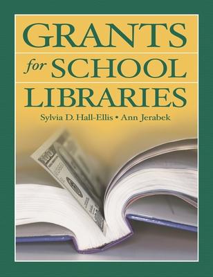 Grants for School Libraries - Hall-Ellis, Sylvia D, and Jerabek, Ann