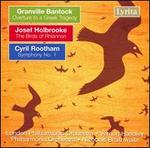 Granville Bantock: Overture to a Greek Tragedy; Josef Holbrooke: The Birds of Rhiannon; Cyril Rootham: Symphony No. 1