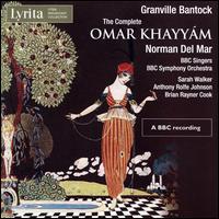 Granville Bantock: The Complete Omar Khayyám - Anthony Rolfe Johnson (tenor); Brian Rayner Cook (baritone); Johanna Peters (contra-alto); Johanna Peters (contralto);...