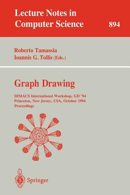 Graph Drawing: Dimacs International Workshop, GD '94, Princeton, New Jersey, Usa, October 10 - 12, 1994. Proceedings - Tamassia, Roberto (Editor), and Tollis, Ioannis G (Editor)