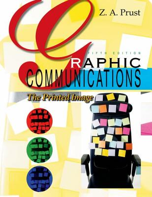 Graphic Communications: The Printed Image - Prust, Z A
