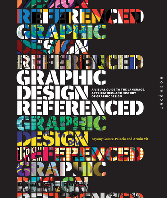 Graphic Design, Referenced: A Visual Guide to the Language, Applications, and History of Graphic Design - Vit, Armin, and Gomez Palacio, Bryony