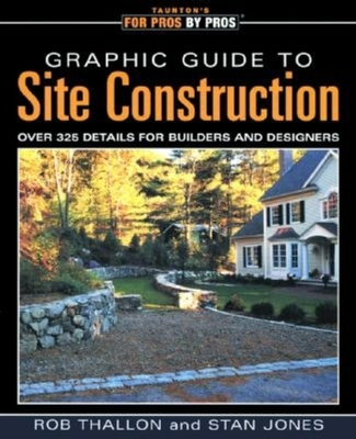 Graphic Guide to Site Construction: Over 325 Details for Builders & Designers - Thallon, Rob
