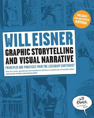 Graphic Storytelling and Visual Narrative: Principles and Practices from the Legendary Cartoonist - Eisner, Will