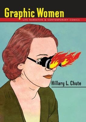 Graphic Women: Life Narrative and Contemporary Comics - Chute, Hillary