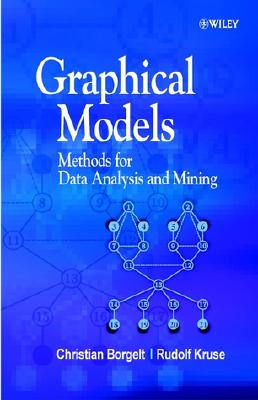 Graphical Models: Methods for Data Analysis and Mining - Borgelt, Christian