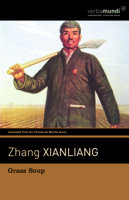 Grass Soup - Xianliang, Zhang, and Avery, Martha (Translated by)