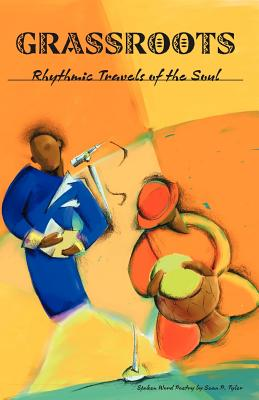 Grassroots: Rhythmic Travels of the Soul - Tyler, Sean P