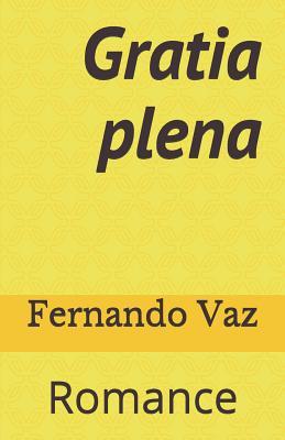 Gratia plena: Romance - Vaz, Fernando