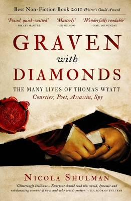 Graven with Diamonds: Sir Thomas Wyatt and the Inventions of Love - Shulman, Nicola