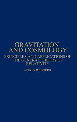Gravitation and Cosmology: Principles and Applications of the General Theory of Relativity - Weinberg, Steven