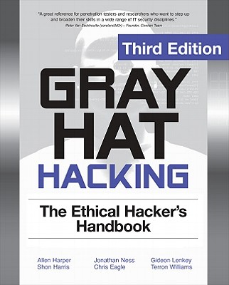 Gray Hat Hacking: The Ethical Hacker's Handbook - Harper, Allen, and Harris, Shon, MCSE, CCNA, and Ness, Jonathan
