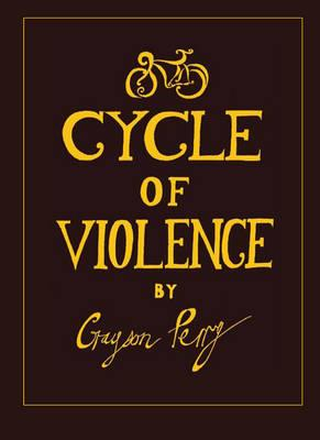 Grayson Perry: Cycle of Violence - Grayson, Perry M, and Perry, Grayson (Illustrator)