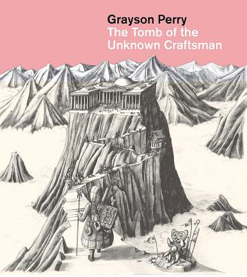 Grayson Perry: The Tomb of the Unknown Craftsman - Perry, Grayson