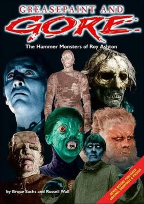 Greasepaint and Gore: The Hammer Monsters of Roy Ashton - Sachs, Bruce