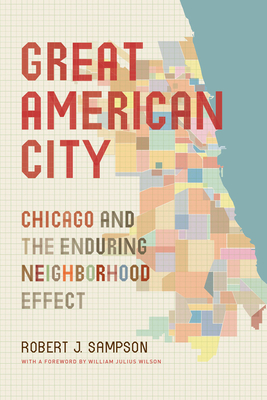 Great American City: Chicago and the Enduring Neighborhood Effect - Sampson, Robert J