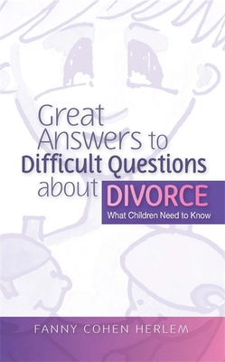 Great Answers to Difficult Questions about Divorce: What Children Need to Know - Herlem, Fanny Cohen