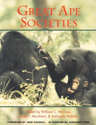 Great Ape Societies - McGrew, William C (Editor), and Marchant, Linda F (Editor), and Nishida, Toshisada (Editor)