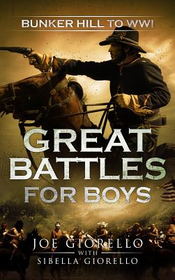 Great Battles for Boys: Bunker Hill to WWI - Giorello, Joe