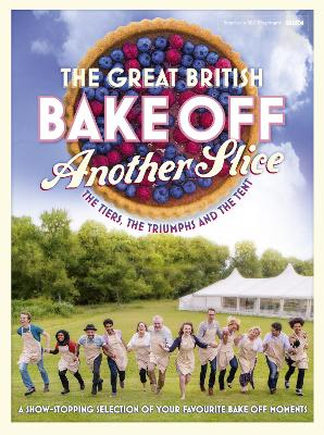 Great British Bake Off Annual: Another Slice - Great British Bake Off Team