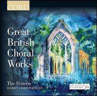 Great British Choral Works - Christopher Glynn (organ); Grace Davidson (soprano); Kirsty Hopkins (soprano); Mark Padmore (tenor); Michael Chance (alto);...
