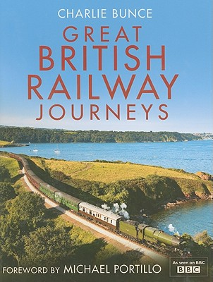 Great British Railway Journeys - Bunce, Charlie, and Portillo, Michael (Foreword by)