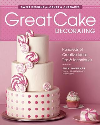 Great Cake Decorating: Sweet Designs for Cakes & Cupcakes - Gardner, Erin