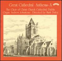 Great Cathedral Anthems, Vol. 10 - Andrew Johnstone (organ); The Choir of Christ Church Cathedral, Dublin (choir, chorus)