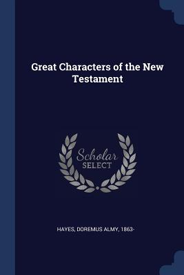 Great Characters of the New Testament - Hayes, Doremus Almy
