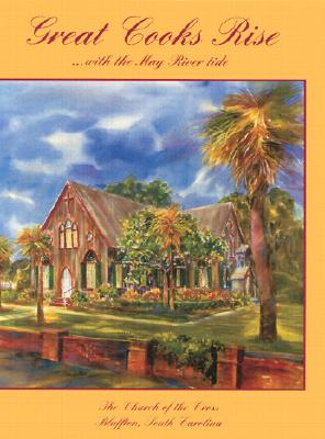 Great Cooks Rise... with the May River Tide - Church of the Cross Episcopal Church Women