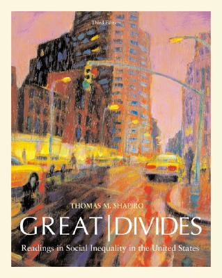 Great Divides: Readings in Social Inequality in the United States - Shapiro, Thomas, and Shapiro Thomas