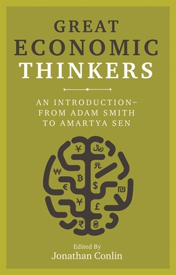 Great Economic Thinkers: An Introduction - from Adam Smith to Amartya Sen - Conlin, Jonathan (Editor)
