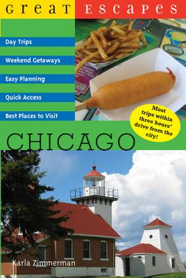 Great Escapes: Chicago: Day Trips, Weekend Getaways, Easy Planning, Quick Access, Best Places to Visit - Zimmerman, Karla