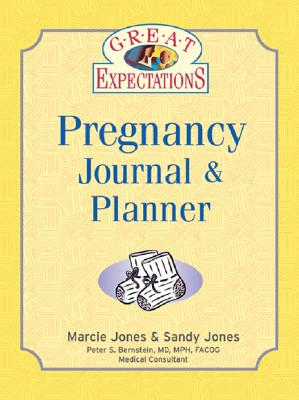 Great Expectations Pregnancy Journal & Planner - Jones, Marcie, M.A., and Jones, Sandy, and Bernstein, Peter S, M.D., M.P.H., F.A.C.O.G. (Consultant editor)