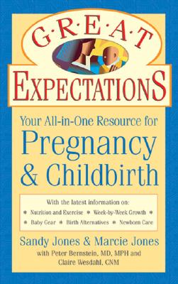 Great Expectations: Your All-In-One Resource for Pregnancy & Childbirth - Jones, Sandy, and Jones, Marcie, M.A., and Bernstein, Peter S, M.D., M.P.H., F.A.C.O.G.
