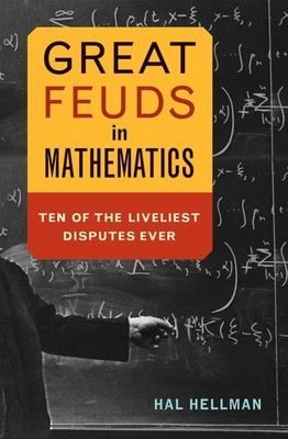Great Feuds in Mathematics: Ten of the Liveliest Disputes Ever - Hellman, Hal
