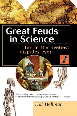 Great Feuds in Science: Ten of the Liveliest Disputes Ever - Hellman, Hal