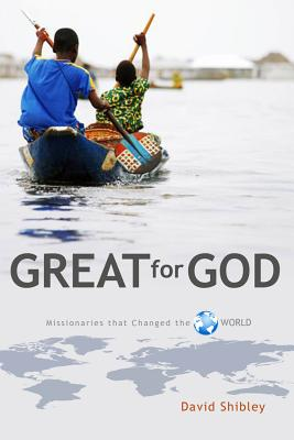 Great for God: Missionaries Who Changed the World - Shibley, David