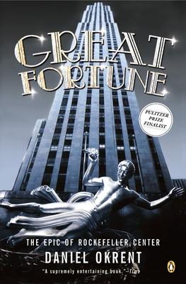 Great Fortune: The Epic of Rockefeller Center - Okrent, Daniel