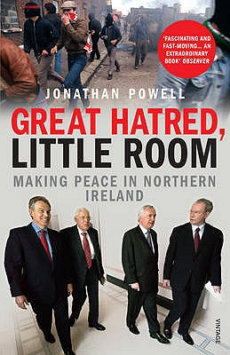 Great Hatred, Little Room: Making Peace in Northern Ireland - Powell, Jonathan
