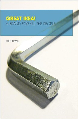 Great Ikea!: A Brand for All the People - Lewis, Elen