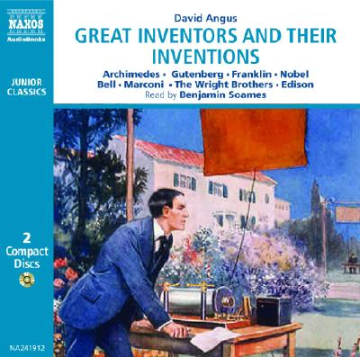 Great Inventors and Their Inventions: Gutenberg, Bell, Marconi, the Wright Brothers - Angus, David, and Soames, Benjamin (Read by)
