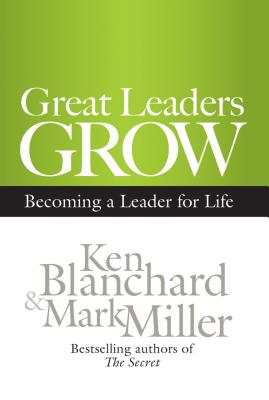 Great Leaders Grow: Becoming a Leader for Life - Blanchard, Ken, and Miller, Mark