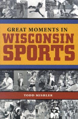 Great Moments in Wisconsin Sports - Mishler, Todd